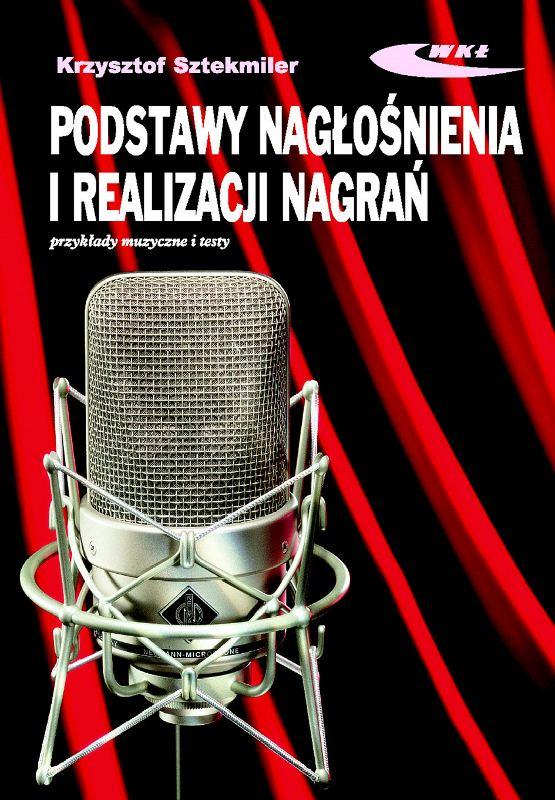 Podstawy nagłośnienia i realizacji nagrań. Podręcznik dla akustyków (książka z płytą CD) - Krzysztof Sztekmiler Polska Gwarancja