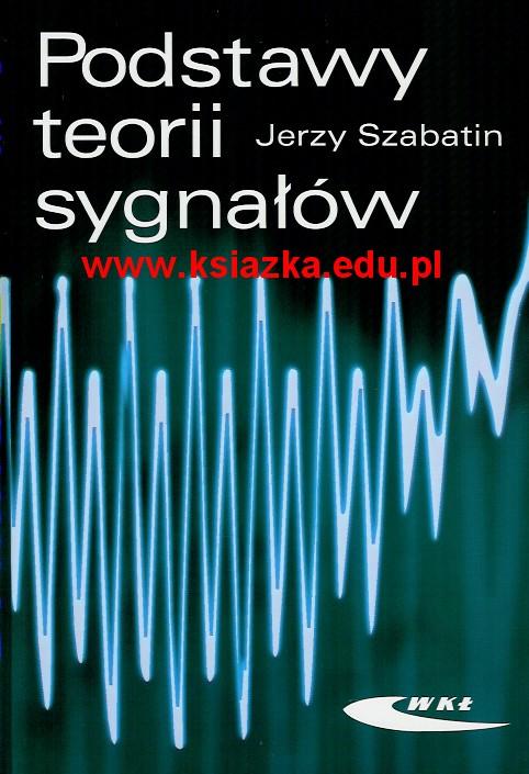 Podstawy teorii sygnałów - Jerzy Szabatin Polska Gwarancja